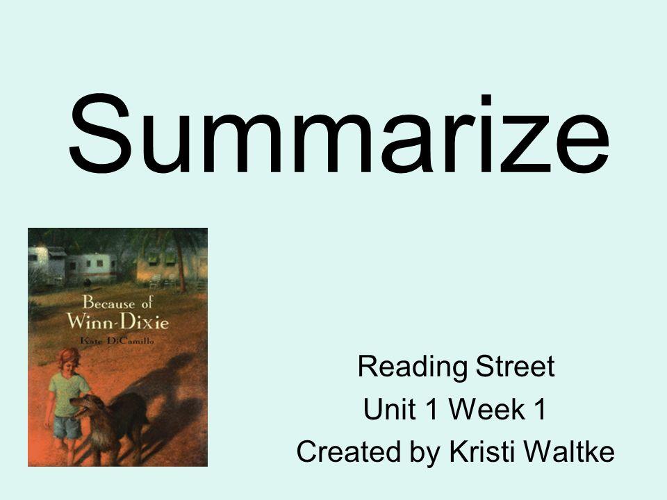 Summarize Reading Street Unit 1 Week 1 Created by Kristi Waltke