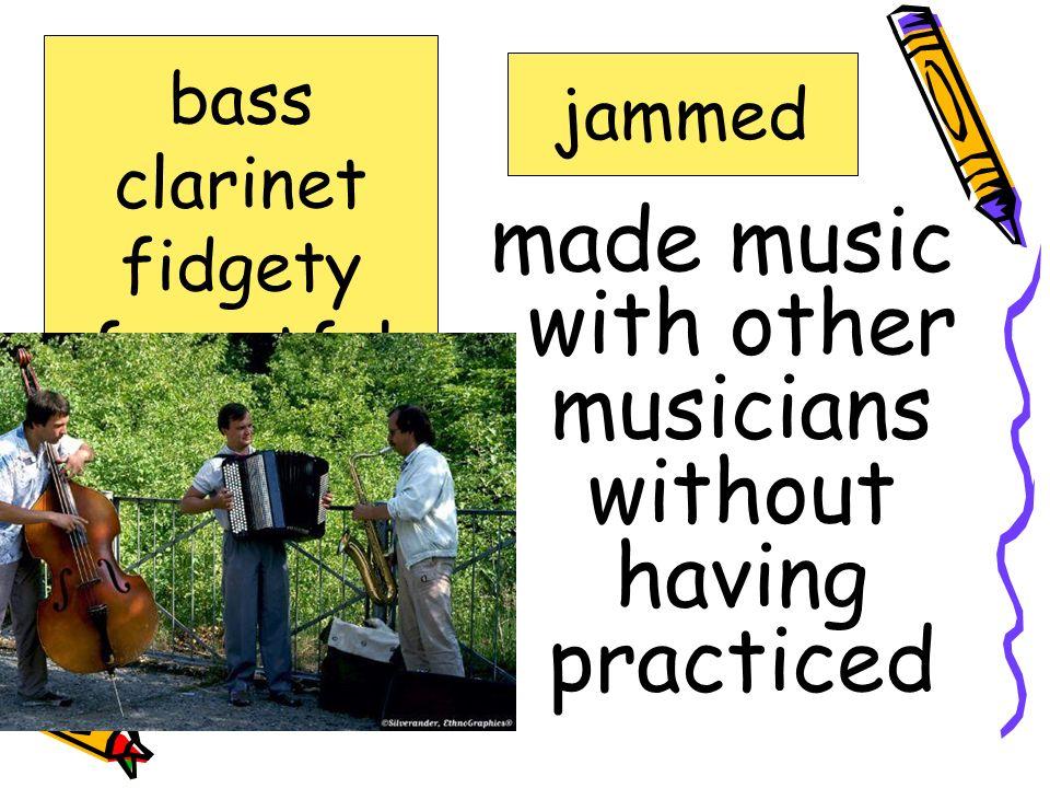 restless; uneasy fidgety bass clarinet fidgety forgetful jammed nighttime secondhand
