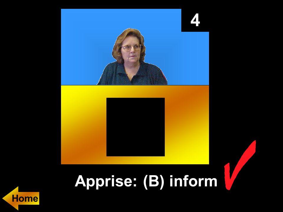 4 Apprise: (B) inform