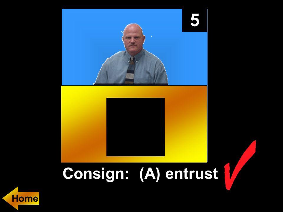 5 Consign: (A) entrust