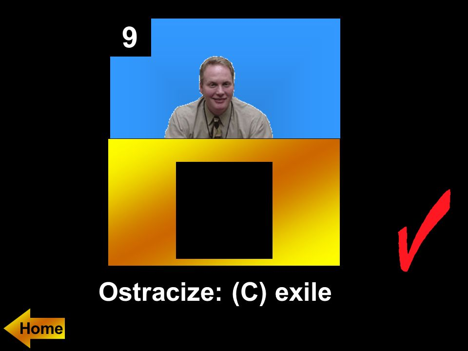 9 Ostracize: (C) exile