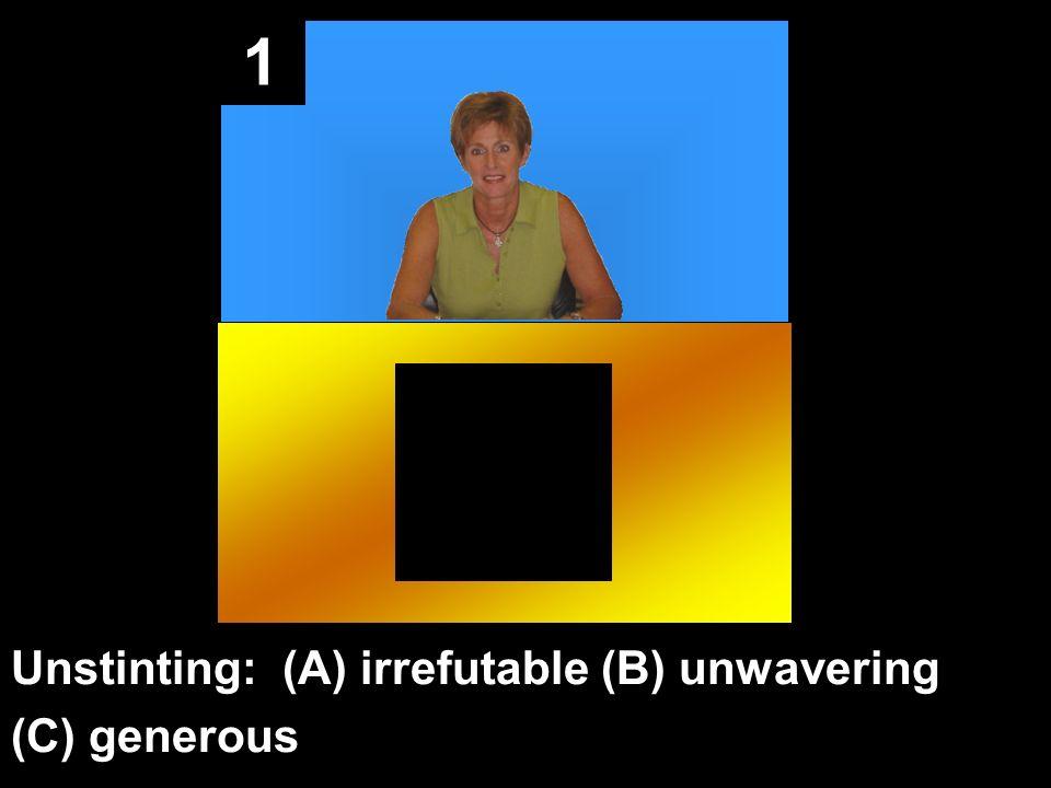 1 Unstinting: (A) irrefutable (B) unwavering (C) generous
