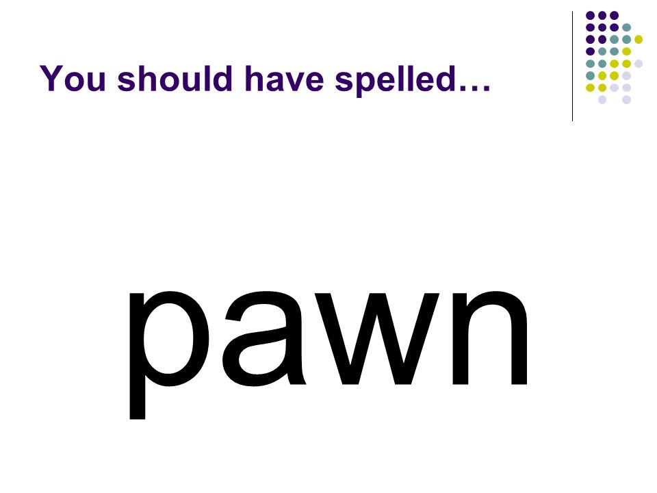paw Add a letter to paw to make a word for one of the pieces in the game of chess.