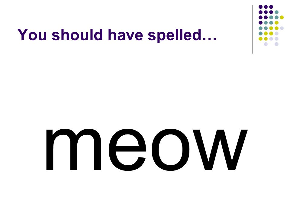 men Change the ending in men to make the word for a cats sound.