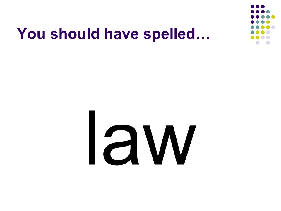 law You should have spelled…