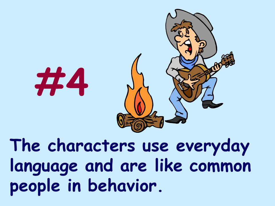 The characters use everyday language and are like common people in behavior. #4