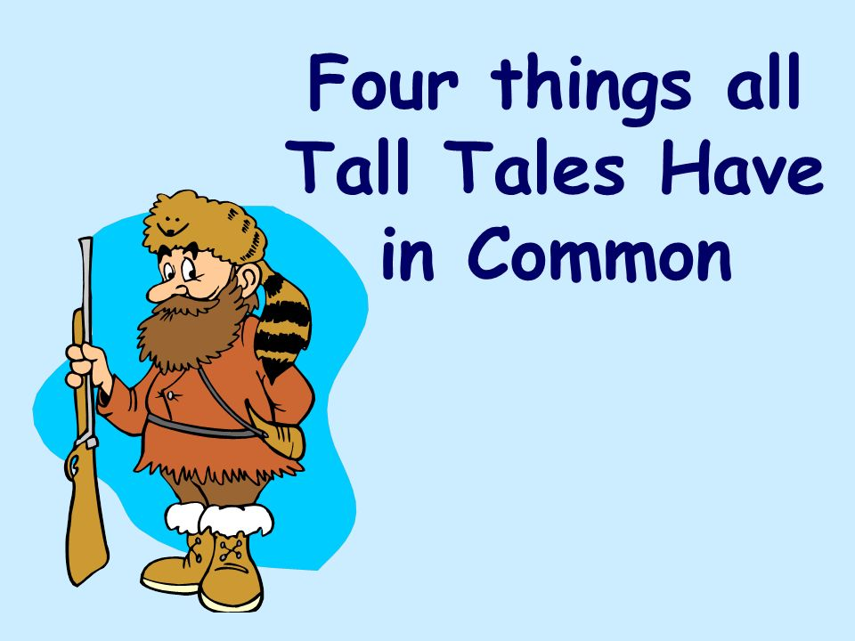 Four things all Tall Tales Have in Common