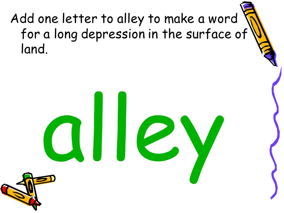 Add one letter to alley to make a word for a long depression in the surface of land. alley