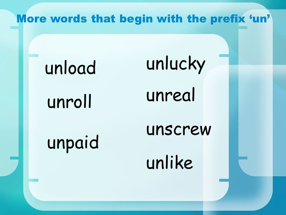 More words that begin with the prefix un unpaid unlucky unreal unlike unscrew unroll unload