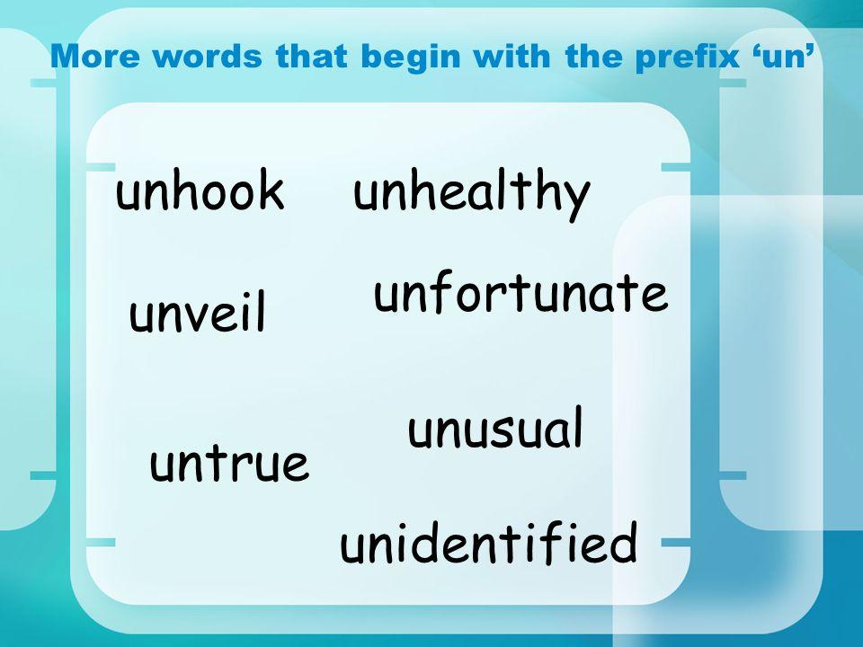 More words that begin with the prefix un unfortunate unveil unidentified unusual unhook untrue unhealthy