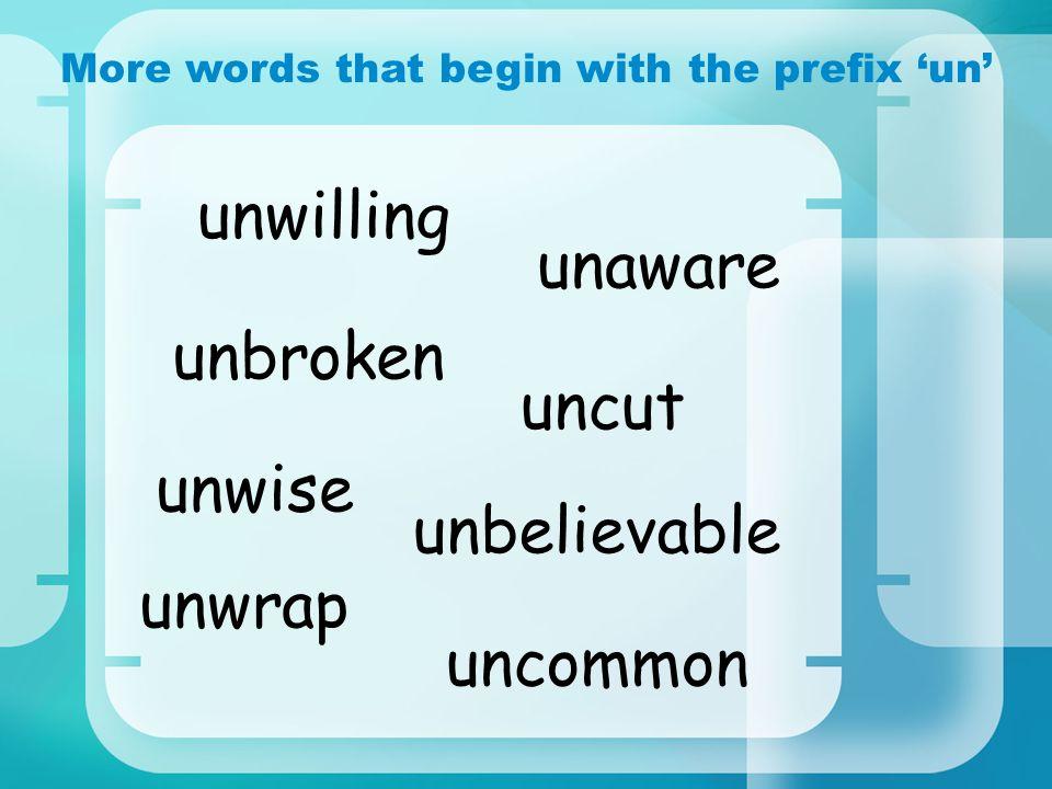 More words that begin with the prefix un unwise unaware unwrap unwilling unbroken uncut uncommon unbelievable