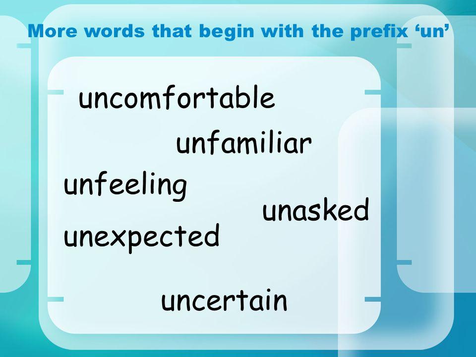 More words that begin with the prefix un unasked uncertain unfeeling unexpected uncomfortable unfamiliar
