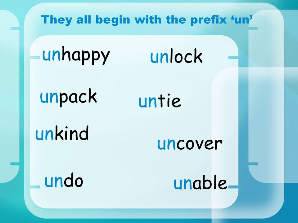 unlock They all begin with the prefix un unable unpack uncover unhappy undo unkind untie