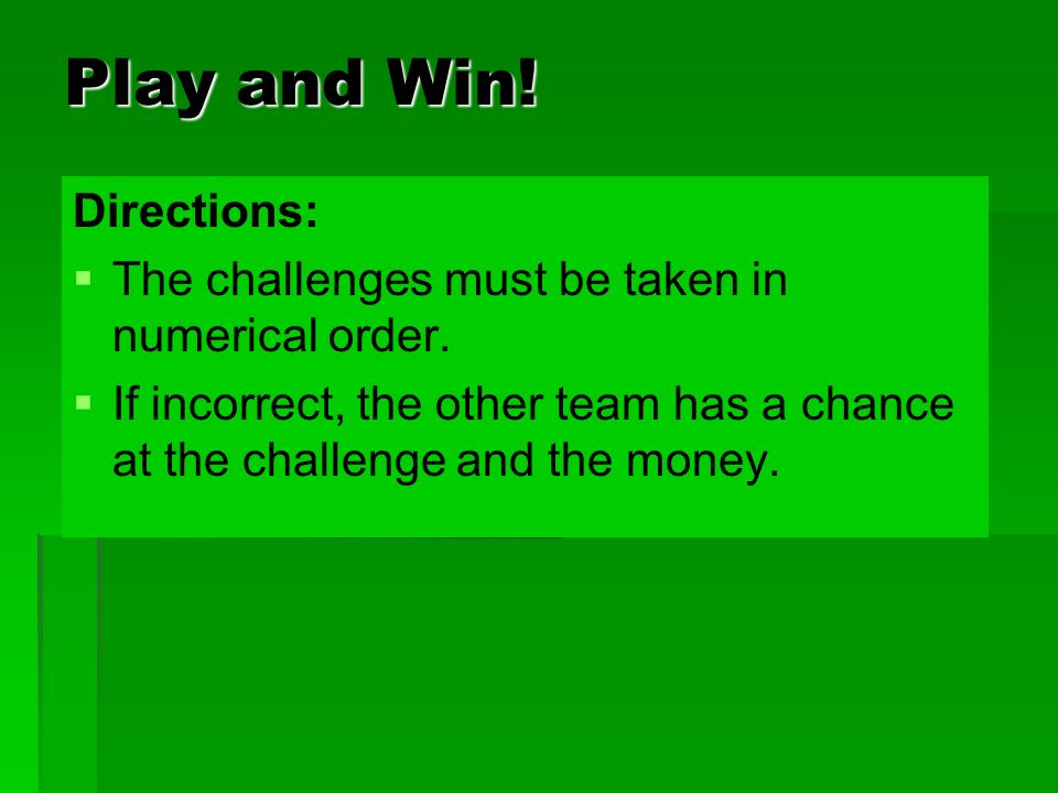 Play and Win.Directions: The challenges must be taken in numerical order.