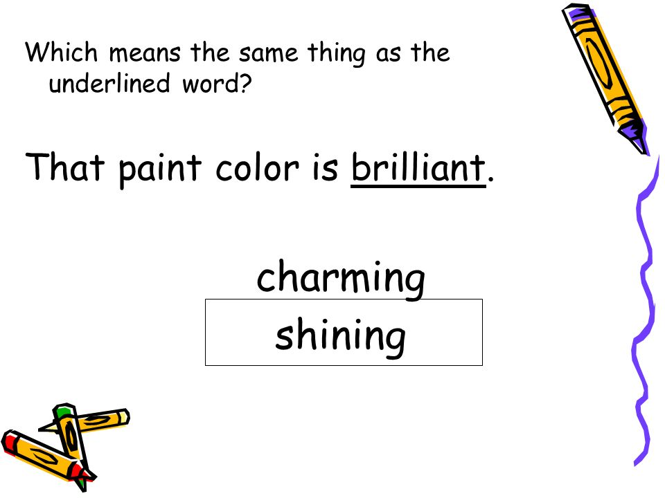 Which means the same thing as the underlined word? Saras fancy dress was shimmering. sparkling swirling