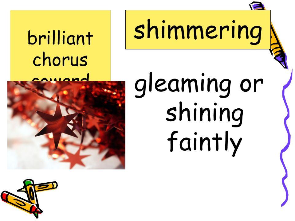 gleaming or shining faintly shimmering brilliant chorus coward gleamed shimmering