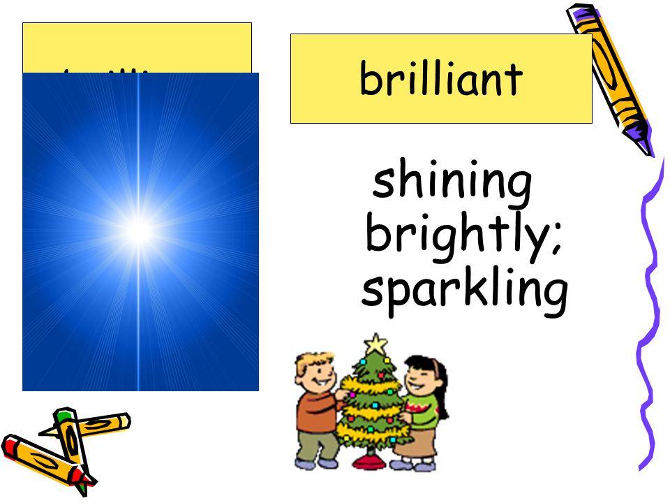 shining brightly; sparkling brilliant chorus coward gleamed shimmering