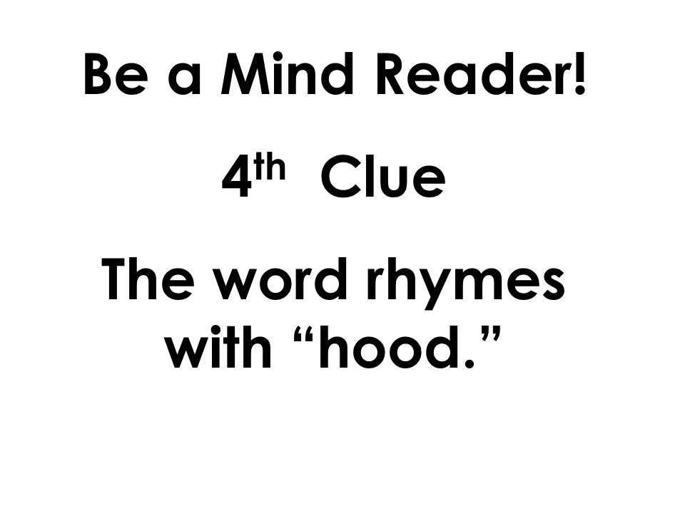 Be a Mind Reader! 3 rd Clue The word has a vowel digraph (2 vowels in the middle)