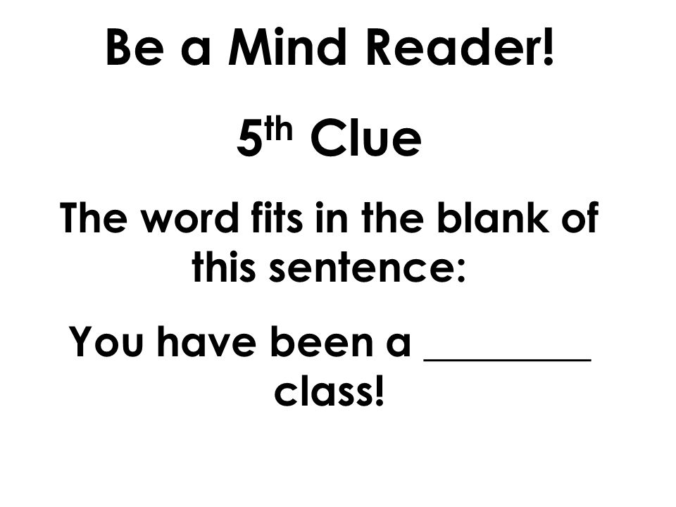 Be a Mind Reader! 4 th Clue The word rhymes with hood.