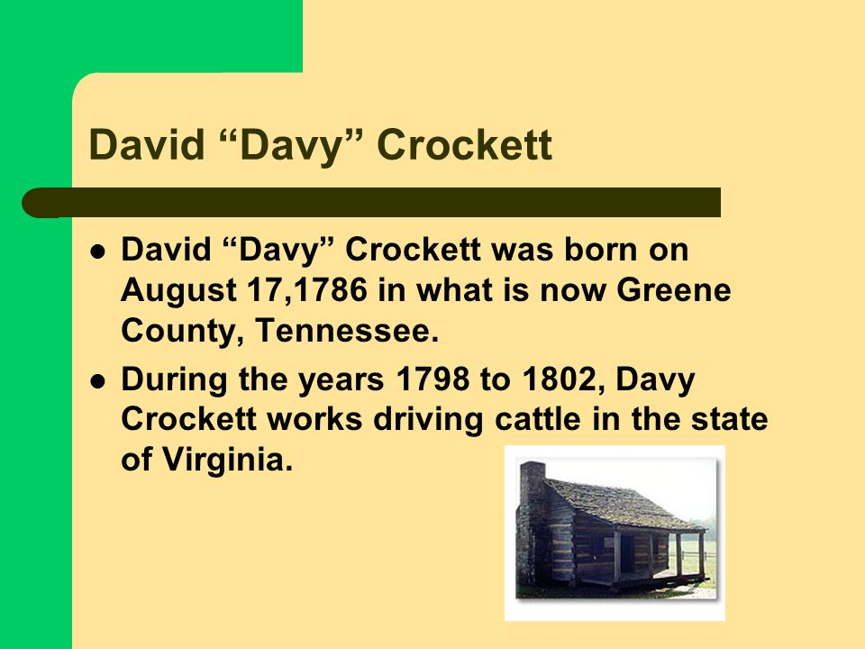 In this activity you will: Learn about the life and times of Tennessee Frontiersman, Davy Crockett Create a paragraph relating information about the l