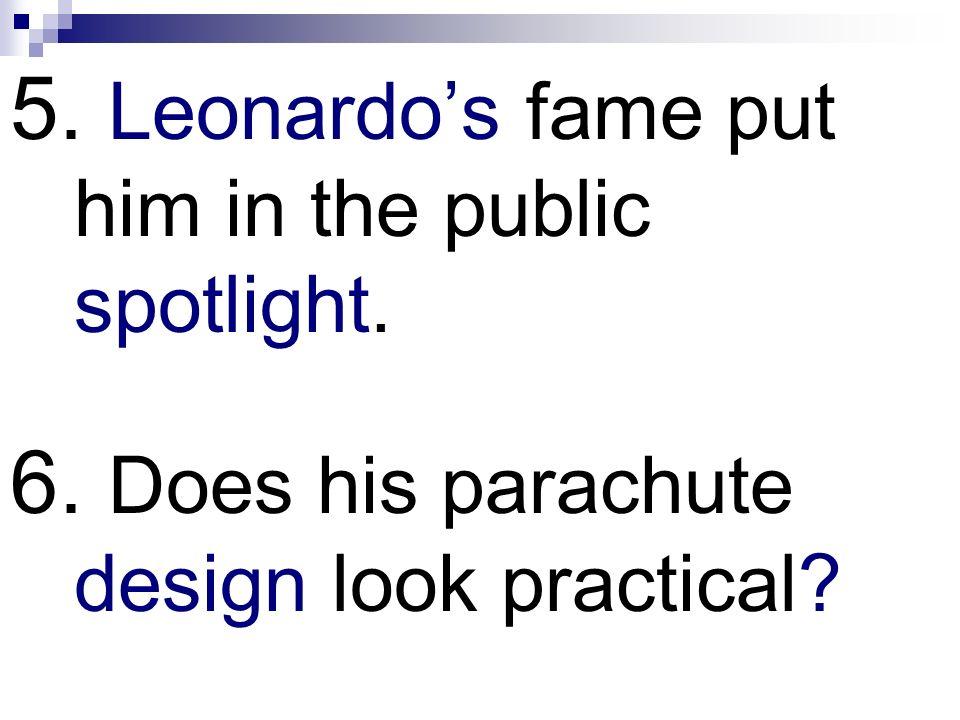 5. Leonardos fame put him in the public spotlight. 6. Does his parachute design look practical?