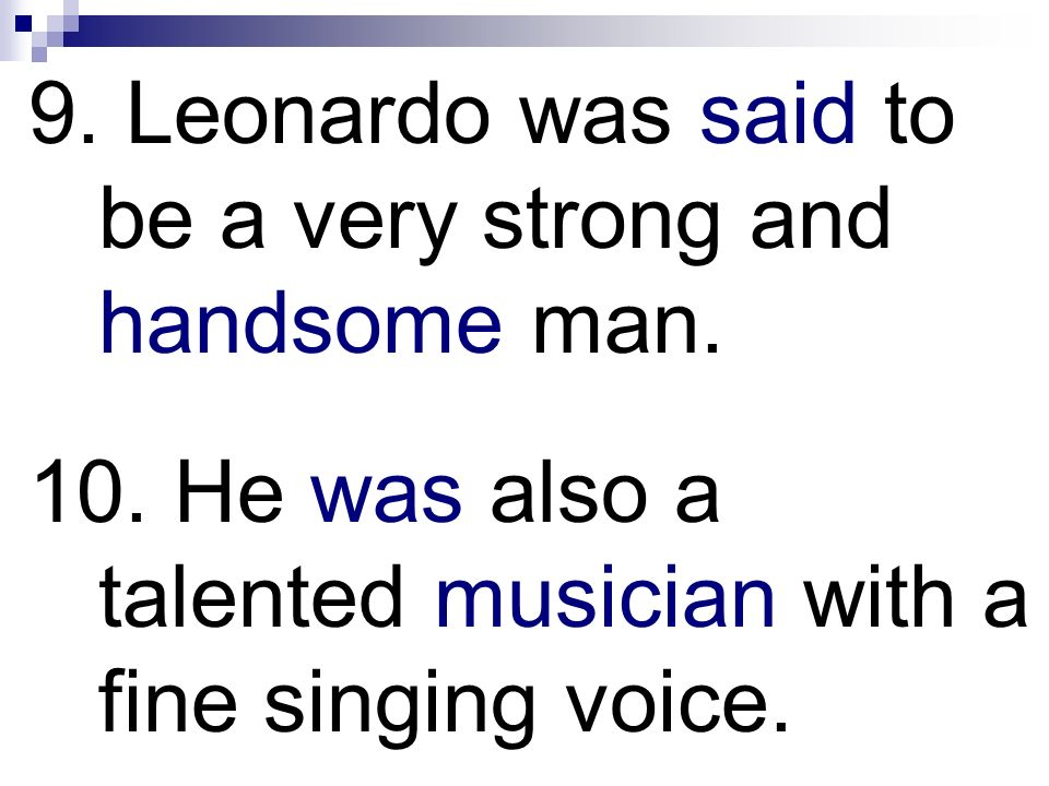 9. Leonardo was said to be a very strong and handsome man. 10. He was also a talented musician with a fine singing voice.