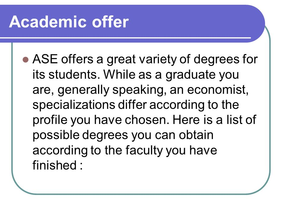 Academic offer ASE offers a great variety of degrees for its students.