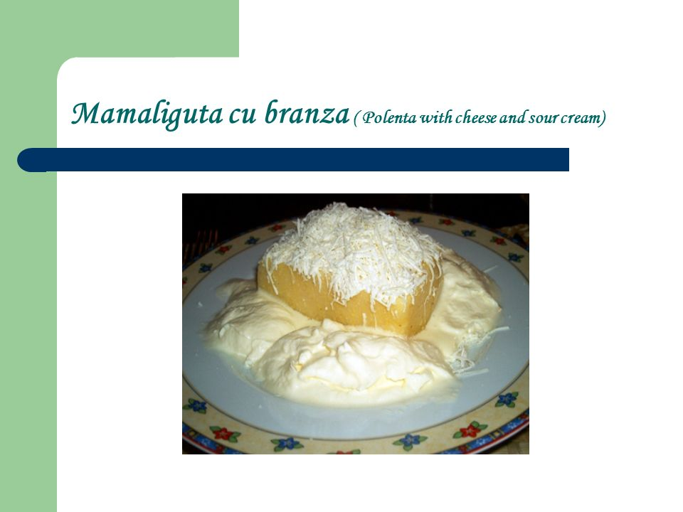 Mamaliguta cu branza ( Polenta with cheese and sour cream)