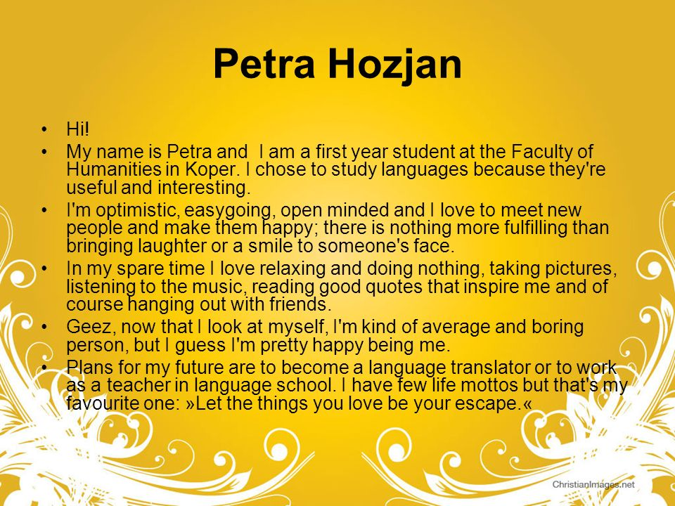 Petra Hozjan Hi! My name is Petra and I am a first year student at the Faculty of Humanities in Koper. I chose to study languages because they're usef