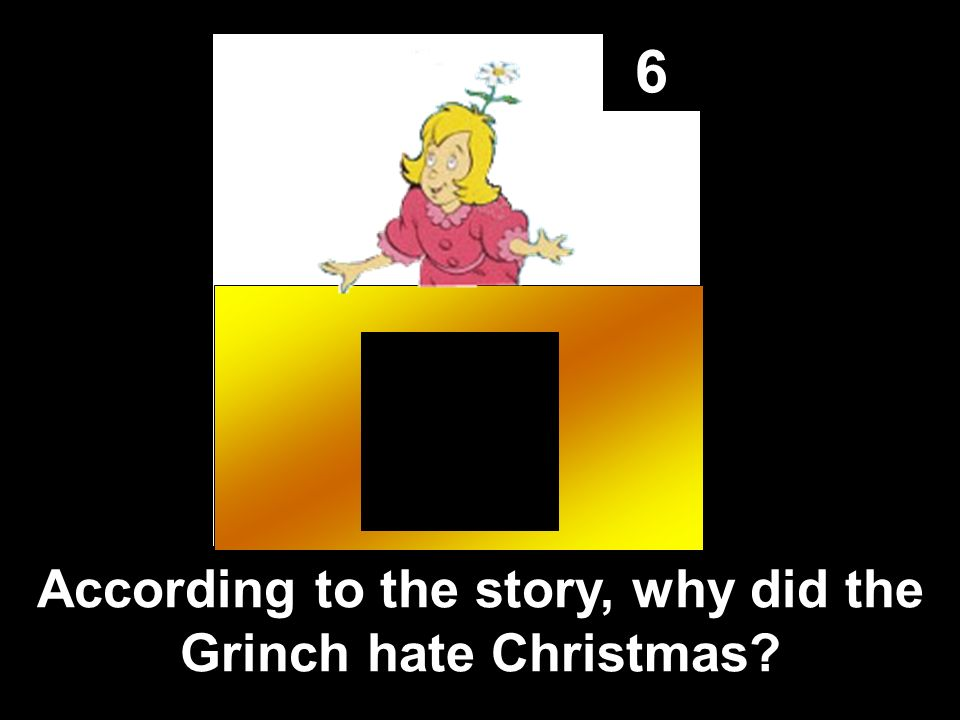 6 According to the story, why did the Grinch hate Christmas?