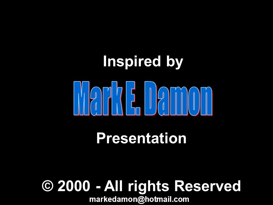 Inspired by Presentation © 2000 - All rights Reserved markedamon@hotmail.com