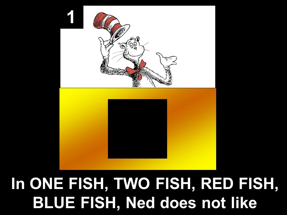 1 In ONE FISH, TWO FISH, RED FISH, BLUE FISH, Ned does not like