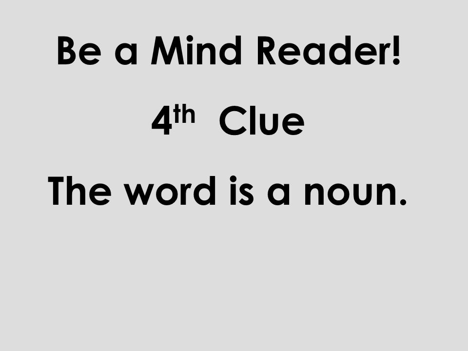 Be a Mind Reader! 3 rd Clue It ends with the er sound.