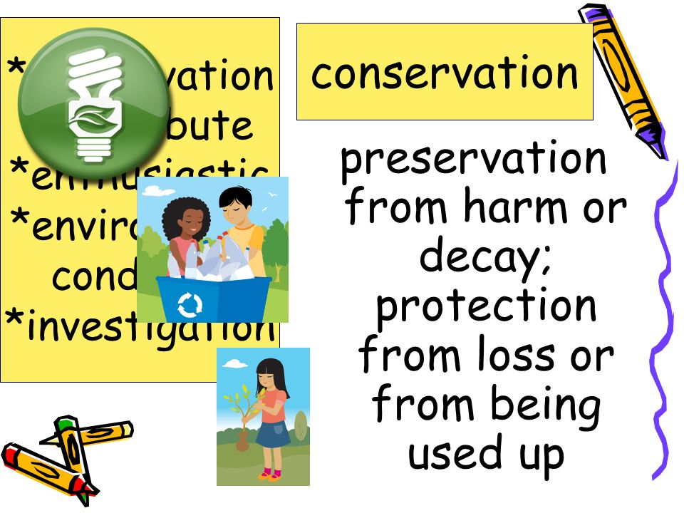 to help bring about contribute *conservation *contribute *enthusiastic *environment condition *investigation