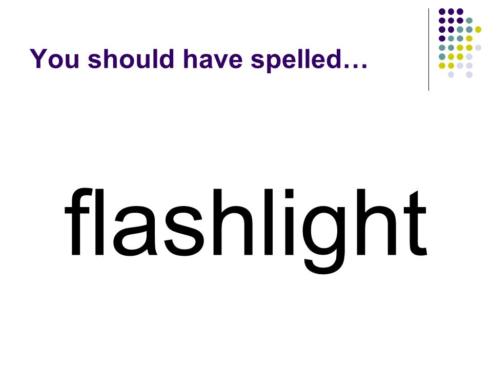 flash Add a word to flash to make a compound word for something thats handy to have when there are no lights.