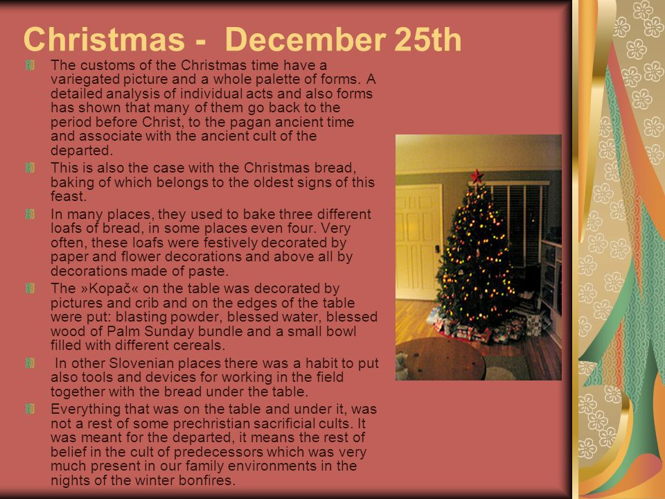 Christmas - December 25th The customs of the Christmas time have a variegated picture and a whole palette of forms. A detailed analysis of individual