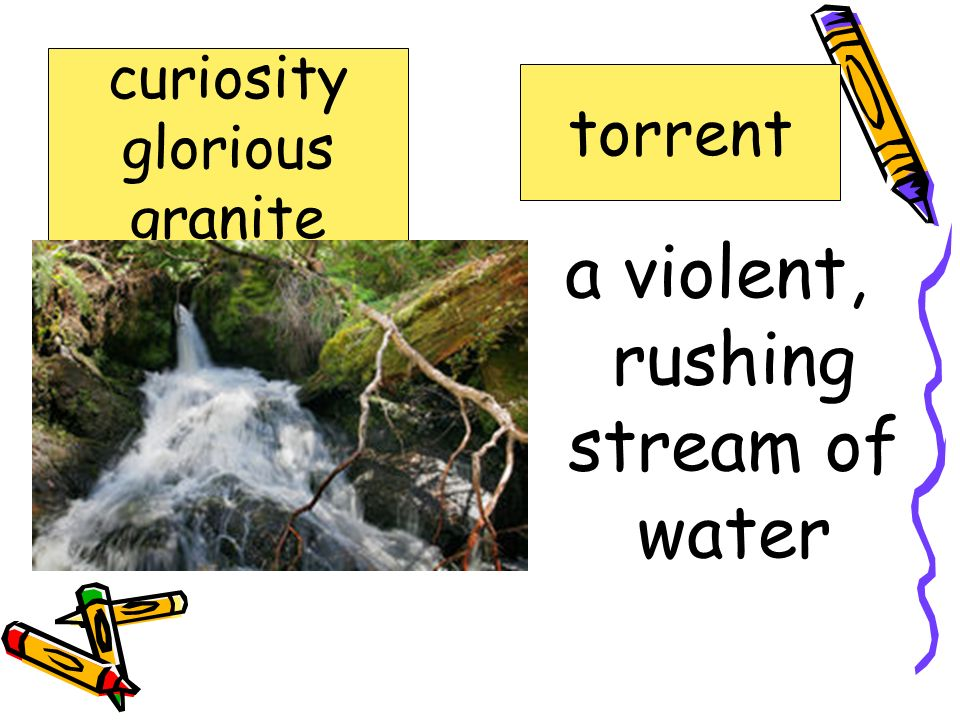 an eager desire to know or learn curiosity glorious granite ruins terraced thickets torrent