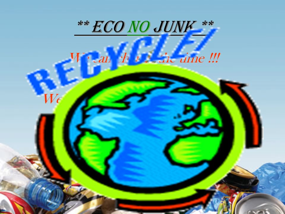 ** Eco No Junk ** We can change the time !!. We can make the world junk free !!.