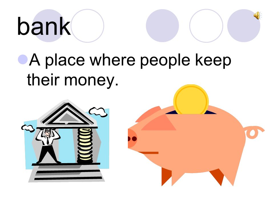 bank A place where people keep their money.