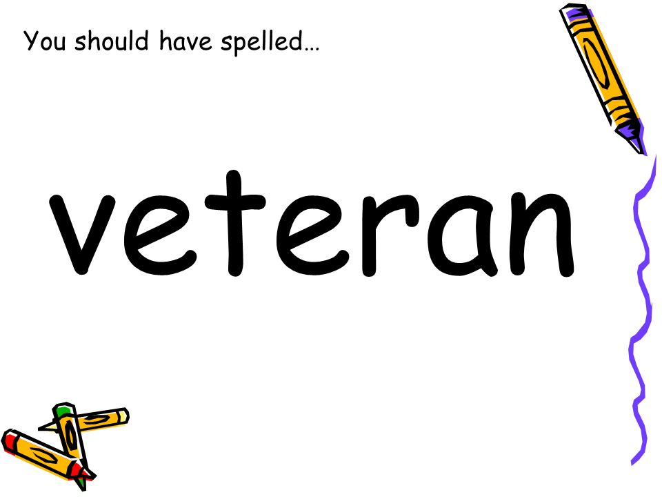 You should have spelled… veteran