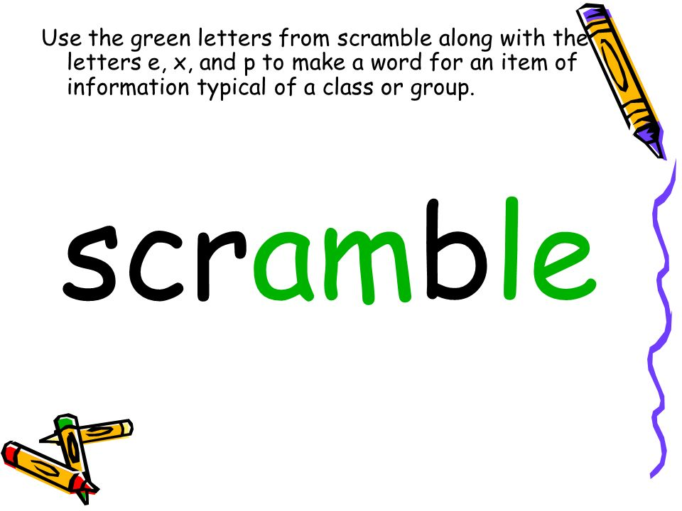 Use the green letters from scramble along with the letters e, x, and p to make a word for an item of information typical of a class or group.