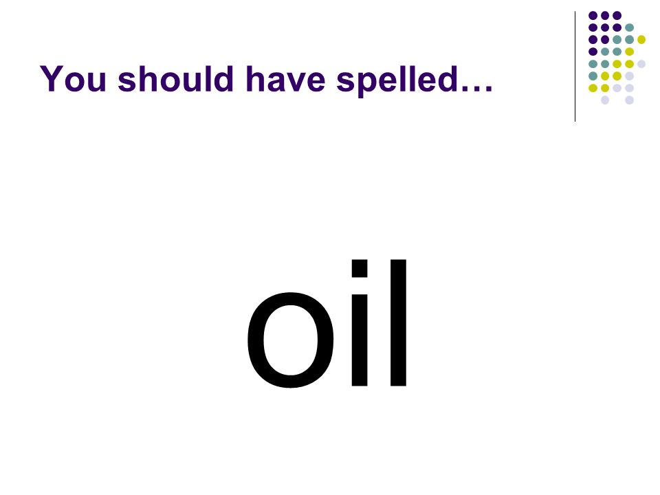 boil Take away the first letter in boil to make a word for a liquid that doesnt mix with water.