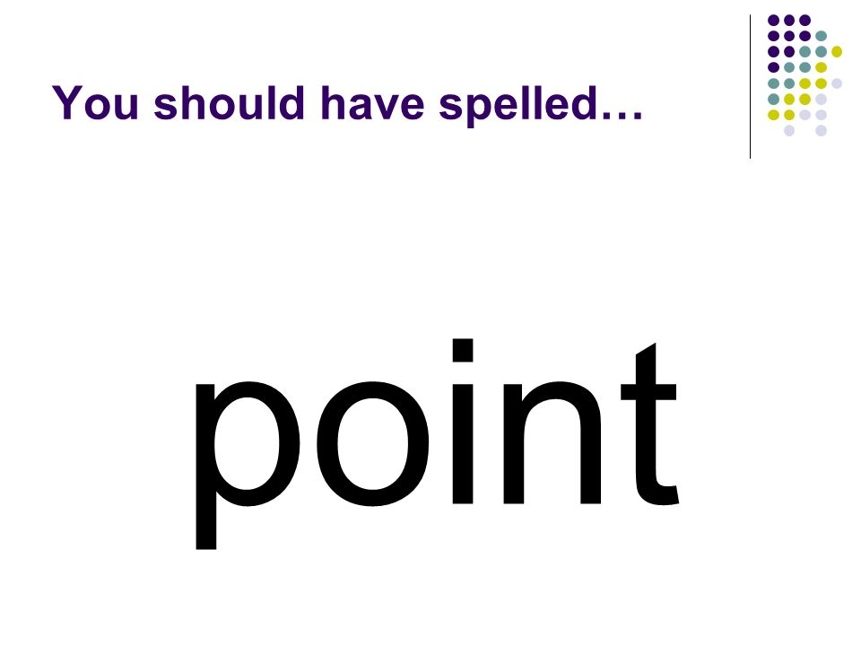 point You should have spelled…