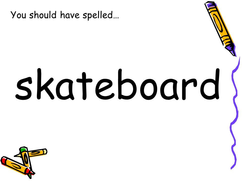 You should have spelled… skateboard