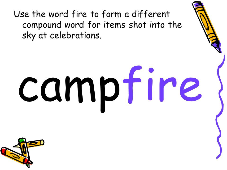 Use the word fire to form a different compound word for items shot into the sky at celebrations. campfire