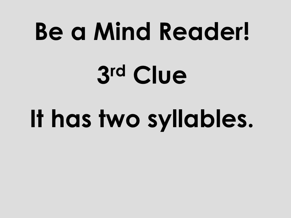 Be a Mind Reader! 2 nd Clue It starts with the letter e.