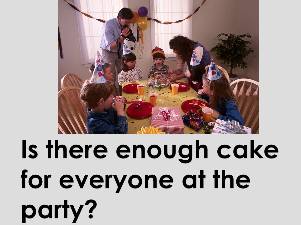 Is there enough cake for everyone at the party
