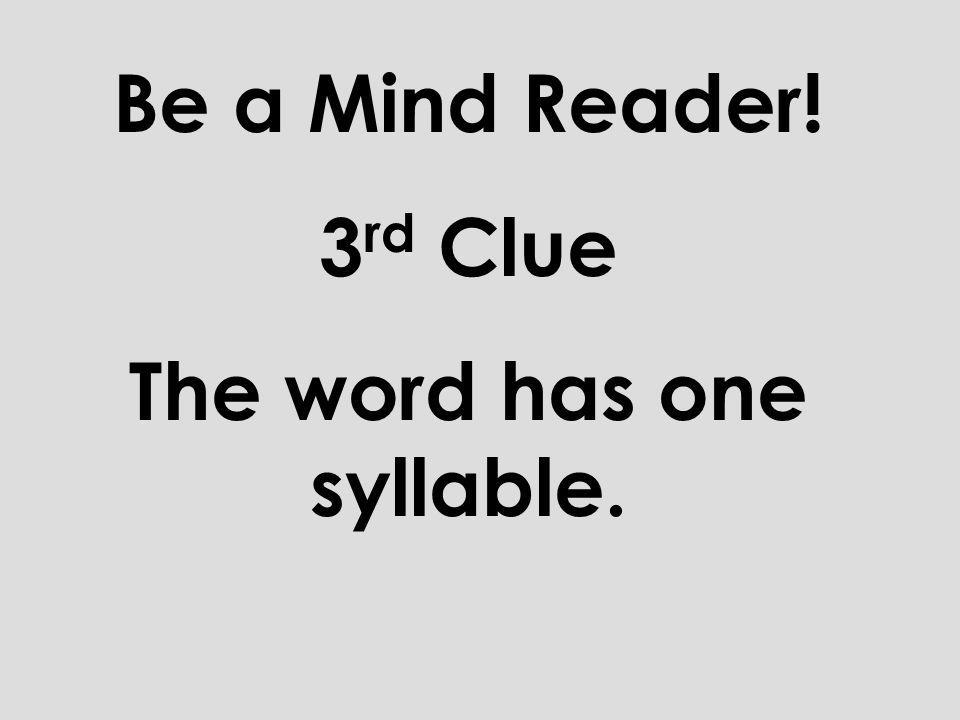 Be a Mind Reader! 2 nd Clue It ends with the silent letter e.