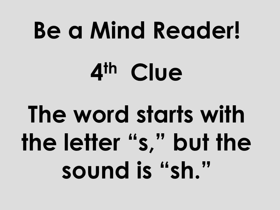 Be a Mind Reader! 3 rd Clue The word has one syllable.