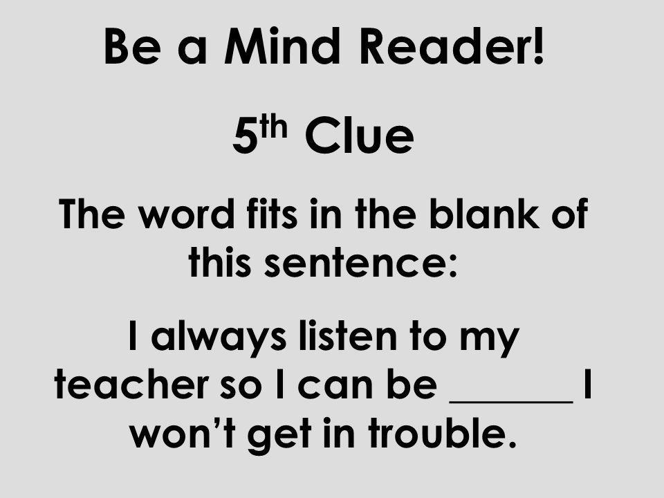 Be a Mind Reader! 4 th Clue The word starts with the letter s, but the sound is sh.